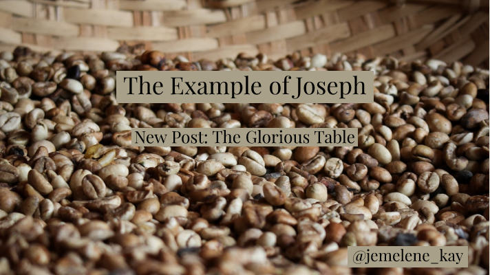 The Example of Joseph (New Post: The Glorious Table)